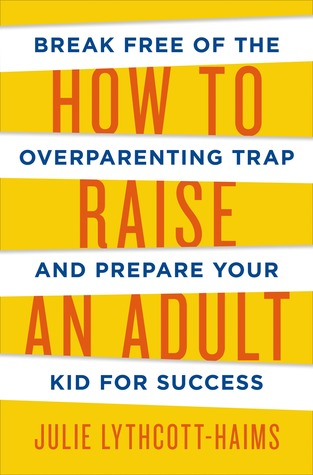 How to Raise an Adult: Break Free of the Overparenting Trap and Prepare Your Kid for Success EPUB