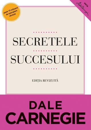 Secretele succesului by Dale Carnegie