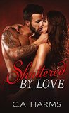 Shattered by Love (Scarred by Love, #3)