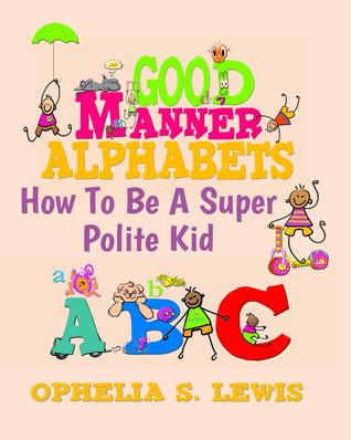 Good Manner Alphabets By Ophelia S Lewis