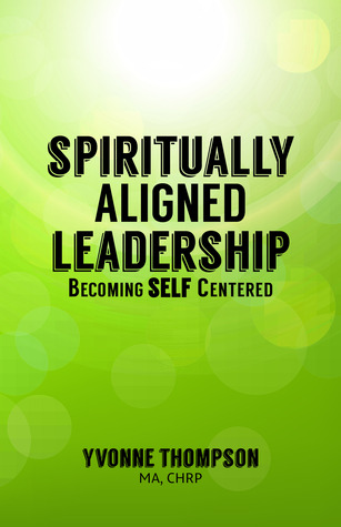 Spiritually Aligned Leadership, Becoming SELF Centered