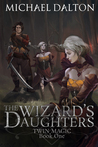 The Wizard's Daughters by Michael  Dalton
