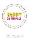 Happy on Purpose