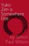 Yuko Zen is Somewhere Else by Simon Paul Wilson