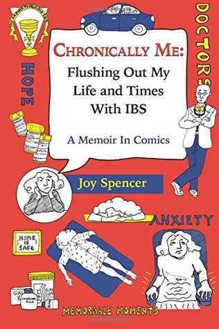 Chronically Me: Flushing Out My Life and Times With IBS: A Memoir in Comics