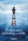 La Véritable histoire de Noël by Marko Leino
