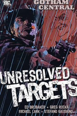Gotham Central, Vol. 3: Unresolved Targets(Gotham Central trade paperbacks 3)