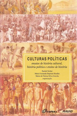 Culturas Políticas. Ensaios de História Cultural, História Política e Ensino de História