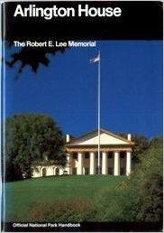 Arlington House: A Guide to Arlington House, The Robert E. Lee Memorial, Virginia