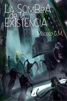 La Sombra de la existencia by Macoco G.M.