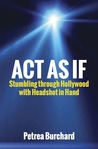 Act As If: Stumbling Through Hollywood With Headshot in Hand