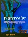 Watercolor: One Person's Teachings on Watercolor Painting and Becoming an Artist Along with a Gallery of His Work
