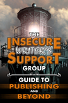 The Insecure Writer's Support Group Guide to Publishing and Beyond