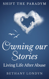 Owning Our Stories, Living Life After Abuse