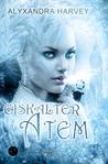 Eiskalter Atem by Alyxandra Harvey