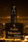 A Corta Distancia by Mónica Montero