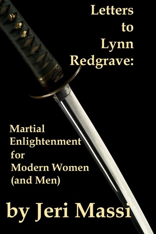 Letters to Lynn Redgrave: Martial Enlightenment for Modern Women (and Men)