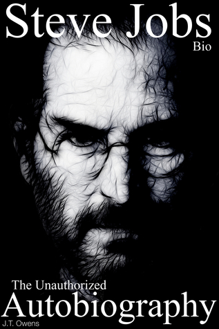 Steve Jobs: The Unauthorized Autobiography