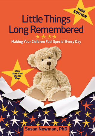 Little Things Long Remembered: Making Your Children Feel Special Every Day
