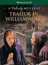 Traitor in Williamsburg: A Felicity Mystery (American Girl Mysteries)
