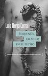 Pequeños palacios en el pecho by Luis Borja Corral