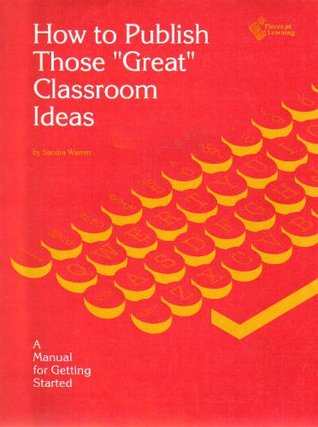 """How to Publish Those """"Great"""" Classroom Ideas: A Manual for Getting Started"""