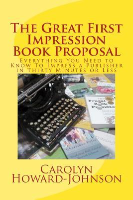 The Great First Impression Book Proposal by Carolyn Howard-Johnson