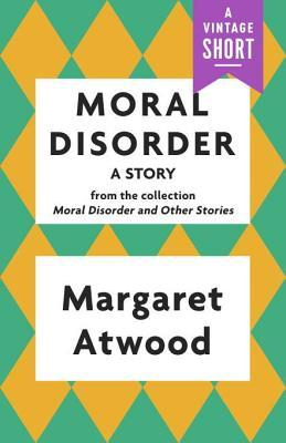 Moral Disorder: A Story: From the Collection Moral Disorder and Other Stories