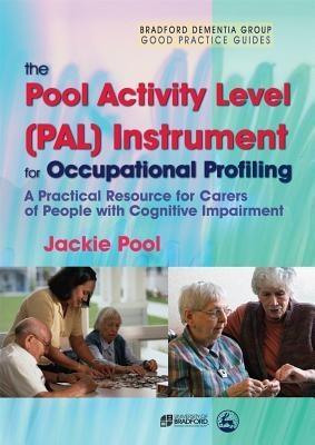 The Pool Activity Level (Pal) Instrument for Occupational Profiling: A Practical Resource for Carers of People with Cognitive Impairment Third Edition