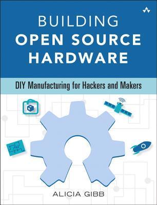 Building Open Source Hardware: DIY Manufacturing for Hackers and Makers Descargar libros en línea gratis en línea