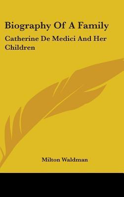 Biography of a Family: Catherine de Medici and Her Children