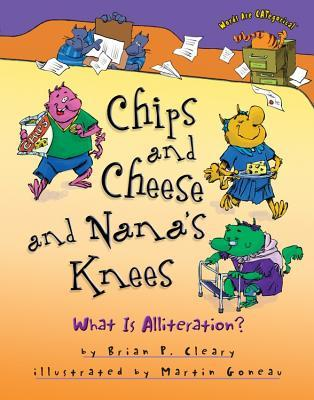 Chips And Cheese And Nanas Knees What Is Alliteration By Brian P