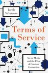 Terms of Service: Social Media and the Price of Constant Connection