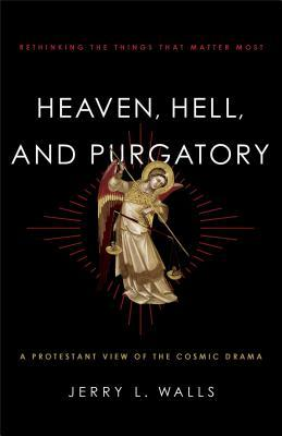 Heaven, hell, and purgatory: rethinking the things that matter most par Jerry L. Walls