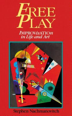Free Play by Stephen Nachmanovitch