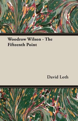 Ebook Woodrow Wilson - The Fifteenth Point by David Loth TXT!
