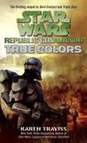 True Colors (Star Wars: Republic Commando, #3)