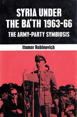 Syria Under the Ba'th: 1963-1966: The Army-Party Symbiosis