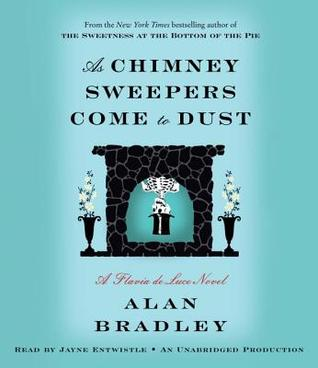As Chimney Sweepers Come to Dust (Flavia de Luce, #7)