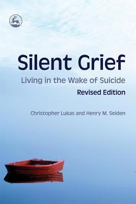 silent-grief-living-in-the-wake-of-suicide-revised-edition