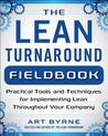 The Lean Turnaround Fieldbook: Practical Tools and Techniques for Implementing Lean Throughout Your Company: Practical Tools and Techniques for Implementing Lean Throughout Your Company