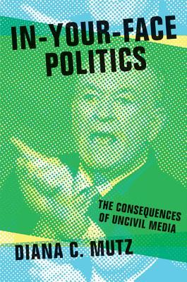 in-your-face-politics-the-consequences-of-uncivil-media