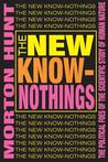 The New Know-Nothings: The Political Foes of the Scientific Study of Human Nature