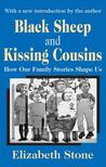 Black Sheep and Kissing Cousins: How Our Family Stories Shape Us