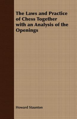The Laws and Practice of Chess Together with an Analysis of the Openings