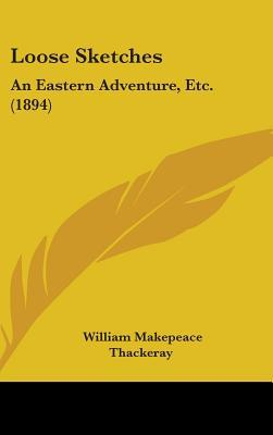 Loose Sketches: An Eastern Adventure, Etc. (1894)