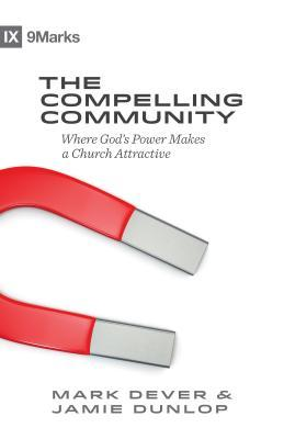 Ebook The Compelling Community: Where God's Power Makes a Church Attractive by Mark Dever TXT!