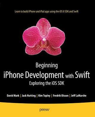 Beginning iPhone Development with Swift: Exploring the IOS SDK por Kim Topley, Fredrik Olsson, Jack Nutting, David Mark, Jeff LaMarche