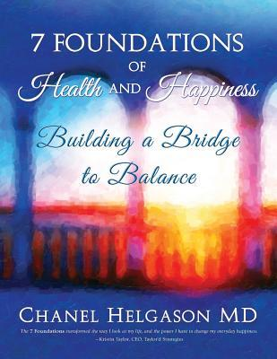 7 Foundations of Health and Happiness: Building a Bridge to Balance