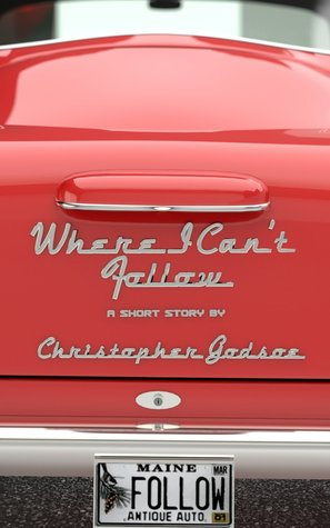 Where I Can't Follow by Christopher Godsoe